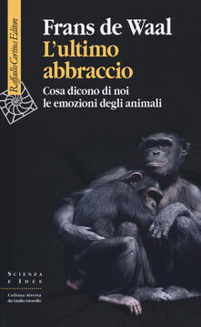 Lultimo abbraccio. Che cosa ci dicono di noi le emozioni degli animali.pdf