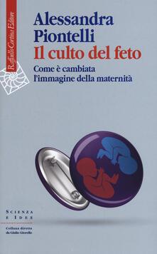 Il culto del feto. Come è cambiata limmagine della maternità.pdf