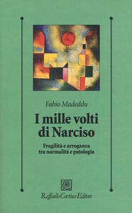 Libro I mille volti di Narciso. Fragilità e arroganza tra normalità e patologia Fabio Madeddu