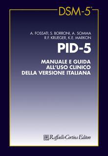 PID-5. Manuale e guida all'uso clinico della versione italiana - Andrea Fossati,Serena Borroni,Antonella Somma - copertina