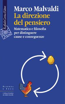 La direzione del pensiero. Matematica e filosofia per distinguere cause e conseguenze - Marco Malvaldi - copertina