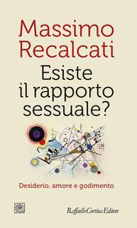 Libro Esiste il rapporto sessuale? Desiderio, amore e godimento Massimo Recalcati