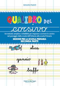 Sezione per la scuola primaria. Qualibro del corsivo. Un metodo semplice e infallibile per imparare a scrivere in corsivo nel passaggio dalla scuola dell'infanzia alla scuola primaria. Vol. 2: Parte seconda.