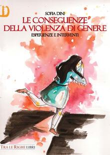 Le conseguenze della violenza di genere. Esperienze e interventi - Sofia Dini - copertina