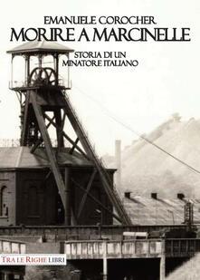 Morire a Marcinelle. Storia di un minatore italiano - Emanuele Corocher - copertina