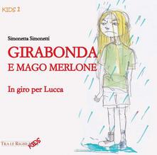 Girabonda e mago Merlone. In giro per Lucca - Simonetta Simonetti - copertina