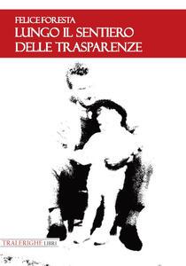 Lungo il sentiero delle trasparenze - Felice Foresta - copertina