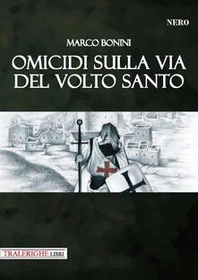 Omicidi sulla via del Volto Santo - Marco Bonini - copertina