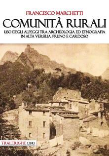 Comunità rurali. Uso degli alpeggi tra archeologia ed etnografia in alta Versilia. Pruno e Cardoso - Francesco Marchetti - copertina
