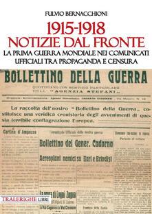 1915-1918 Notizie dal fronte. La prima guerra mondiale nei comunicati ufficiali tra propaganda e censura - Fulvio Bernacchioni - copertina