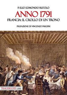 Anno 1791. Francia: il crollo di un trono - Elio Edmondo Rutolo - copertina