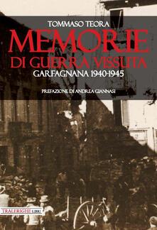Memorie di guerra vissuta. Garfagnana 1940-1945 - Tommaso Teora - copertina