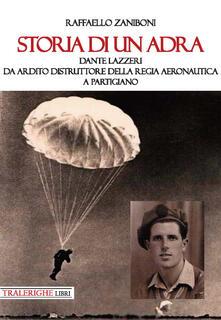 Storia di un ADRA: Dante Lazzeri da Ardito Distruttore della Regia Aeronautica a partigiano - Raffaello Zaniboni - copertina