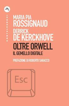 Oltre Orwell. Il gemello digitale - Derrick De Kerckhove,Maria Pia Rossignaud - copertina