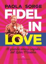 Fidel in love. Il grande amore segreto del Líder Máximo