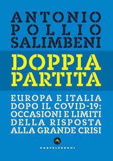 Doppia partita. Europa e Italia dopo il Covid-19: occasioni e limiti della risposta alla grande crisi - Antonio Pollio Salimbeni - copertina