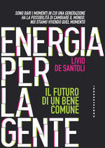 Energia per la gente. Il futuro di un bene comune