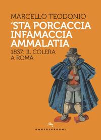 'Sta porcaccia infamaccia ammalatia. 1837: il colera a Roma - Teodonio Marcello - wuz.it