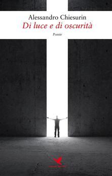 Di luce e di oscurità - Alessandro Chiesurin - ebook