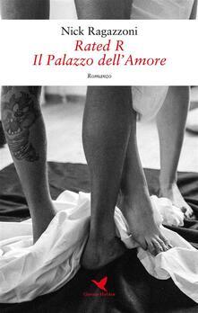 Il palazzo dell'amore. Rated R - Nick Ragazzoni - ebook