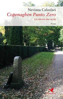 Copenaghen punto zero. La vita tra due morti - Neviana Calzolari - ebook