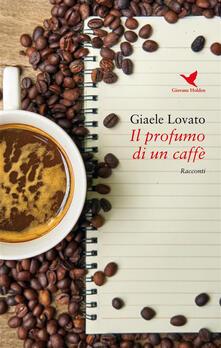 Il profumo di un caffè - Giaele Lovato - ebook