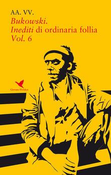 Laboratorioprovematerialilct.it Bukowski. Inediti di ordinaria follia. Vol. 6 Image