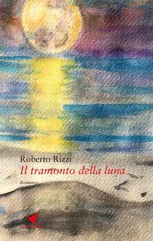 Il tramonto della luna - Roberto Rizzi - ebook