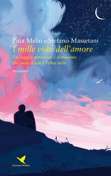 I mille volti dell'amore. Un viaggio attraverso il sentimento che move il sole e l'altre stelle - Stefano Massetani,Pina Melai - ebook