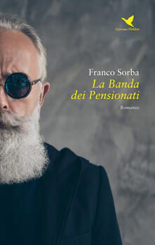 La banda dei pensionati - Franco Sorba - copertina