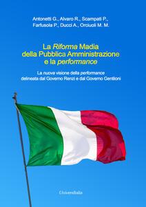 La Riforma Madia della pubblica amministrazione e la performance. La nuova visione della performance delineata dal governo Renzi e dal governo Gentiloni