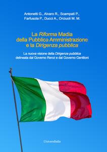 La Riforma Madia della pubblica amministrazione e la dirigenza pubblica. La nuova visione della dirigenza pubblica delineata dal governo Renzi e dal governo Gentiloni