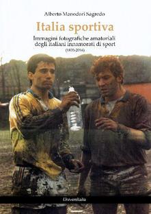 Lascalashepard.it Italia sportiva. Immagini fotografiche amatoriali degli italiani innamorati di sport (1870-2016) Image