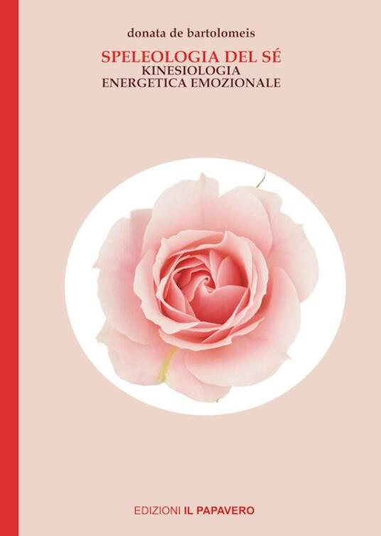 Speleologia del sé. Kinesiologia energetica emozionale - Donatella De Bartolomeis - copertina