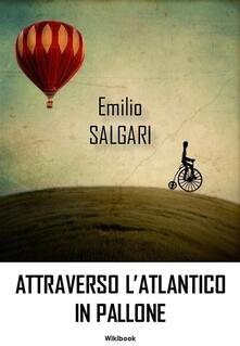 Attraverso l'Atlantico in Pallone - Emilio Salgari - ebook