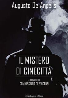 Il mistero di Cinecittà. Le indagini del commissario De Vincenzi - Augusto De Angelis - ebook