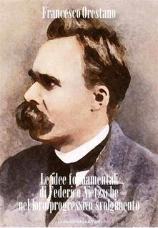 Le idee fondamentali di Federico Nietzsche nel loro progressivo svolgimento - Francesco Orestano - ebook
