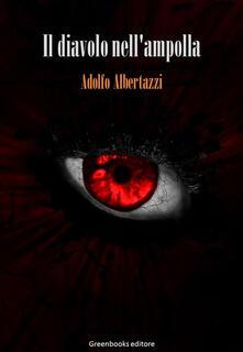 Il diavolo nell'ampolla - Adolfo Albertazzi - ebook