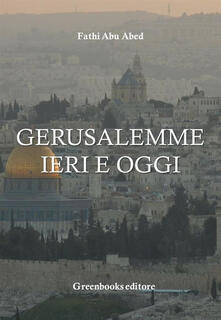 Gerusalemme ieri e oggi - Fathi Abu Abed - ebook