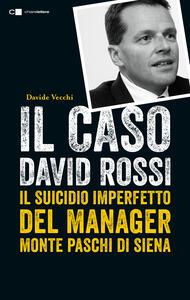 Il caso David Rossi. Il suicidio imperfetto del manager Monte dei Paschi di Siena - Davide Vecchi - ebook