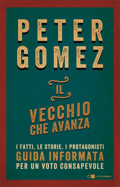 Il vecchio che avanza. I fatti, le storie, i protagonisti. Guida informata per un voto consapevole - Peter Gomez - ebook