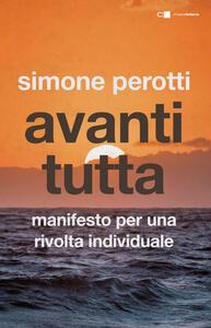 Avanti tutta. Manifesto per una rivolta individuale - Simone Perotti - copertina
