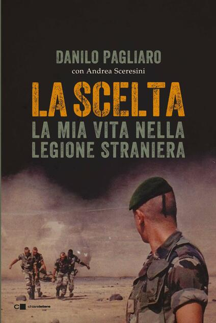 La scelta. La mia vita nella legione straniera - Danilo Pagliaro,Andrea Sceresini - copertina