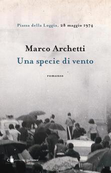Una specie di vento. Piazza della Loggia, 28 maggio 1974 - Marco Archetti - ebook
