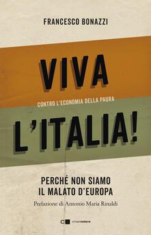 Viva lItalia! Contro leconomia della paura. Perché non siamo il malato dEuropa.pdf