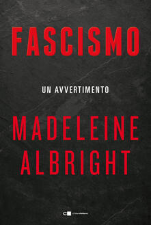 Fascismo. Un avvertimento - Madeleine Albright - copertina