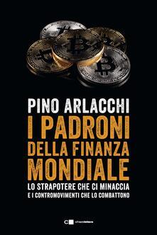 I padroni della finanza mondiale. Lo strapotere che ci minaccia e i contromovimenti che lo combattono - Pino Arlacchi - ebook