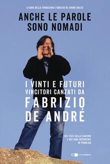 Anche le parole sono nomadi. I vinti e futuri vincitori cantati da Fabrizio De André - Fondazione Fabrizio De André Onlus - ebook