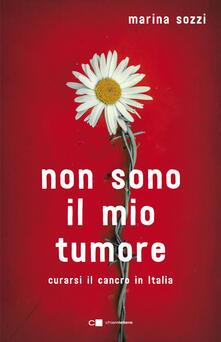 Non sono il mio tumore. Curarsi il cancro in Italia - Marina Sozzi - copertina