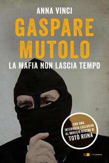 Gaspare Mutolo. La mafia non lascia tempo - Anna Vinci - copertina